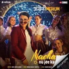 Nachan Nu Ji Karda song download by Nikhita Gandhi