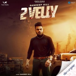 2 Velly song download by Sandeep Gill