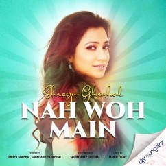 Nah Woh Main song download by Shreya Ghoshal