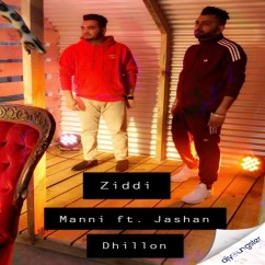 Ziddi ft Jashan Dhillon song download by Manni