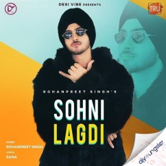 Sohni Lagdi song download by Rohanpreet Singh