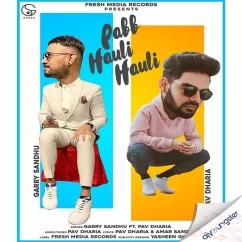 Pabb Hauli ft Pav Dharia song download by Garry Sandhu