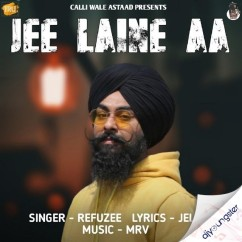 Jee Laine Aa song download by Refuzee