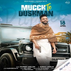 Mucch Te Dushman song download by Dilpreet Dhillon
