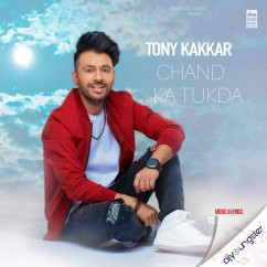 Chand Ka Tukda song download by Tony Kakkar