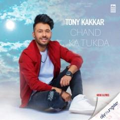 Chand Ka Tukda song download by Tony Kakkar