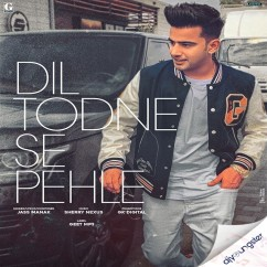 Dil Todne Se Pehle song download by Jass Manak