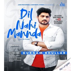 Dil Nahi Mannda song download by Gurnam Bhullar