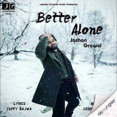 Better Alone song download by Jashan Grewal