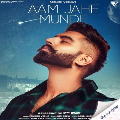 Aam Jahe Munde song download by Parmish Verma