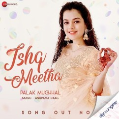 Ishq Meetha song download by Palak Muchhal
