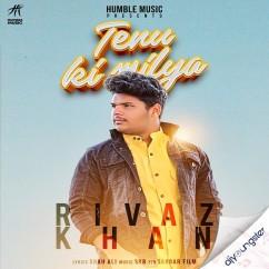 Tenu Ki Milya song download by Rivaz Khan