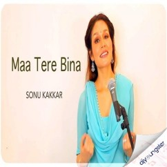 Maa Tere Bina song download by Sonu Kakkar