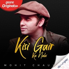Kisi Gair Ka Nahi song download by Mohit Chauhan