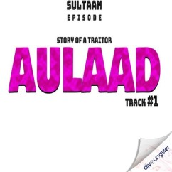 Aulaad song download by Sultaan