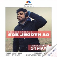 Sab Jhooth Aa song download by Sukhraj Gakhal