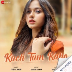 Kuch Tum Kaho song download by Jyotica Tangri