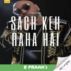 Sach Keh Raha Hai song download by B Praak