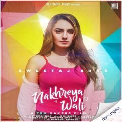 Nakhreya Wali song download by Sweetaj Brar