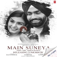 Main Suneya song download by Ammy Virk
