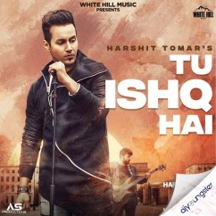 Tu Ishq Hai song download by Harshit Tomar