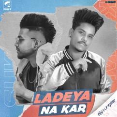 Ladeya Na Kar song download by Kamal Khan