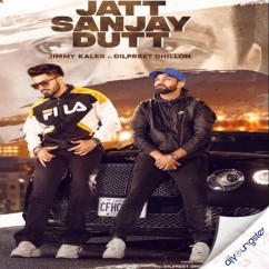 Jatt Sanjay Dutt ft Dilpreet Dhillon song download by Jimmy Kaler