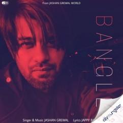 Bangle song download by Jashan Grewal