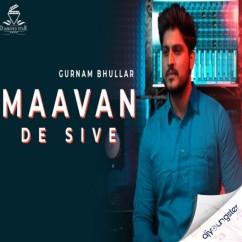 Maavan De Sive song download by Gurnam Bhullar