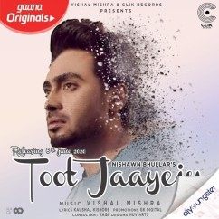 Toot Jaayein song download by Nishawn Bhullar