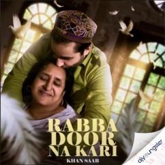 Rabba Door Na Kari song download by Khan Saab