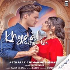 Khyaal Rakhya Kar ft Asim Riaz song download by Preetinder