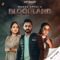 Bloodland ft Gurlez Akhtar song download by Manga Uppal