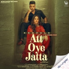 Att Oye Jatta Ft Afsana Khan song download by Khazala