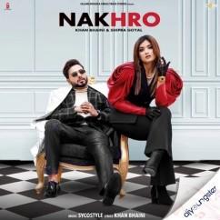 Nakhro ft Shipra Goyal song download by Khan Bhaini