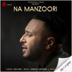 Na Manzoori song download by Ash King