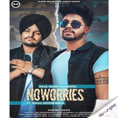 No Worries ft Sidhu Moosewala song download by Raja Game Changerz