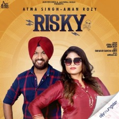 Risky ft Aman Rozy song download by Atma Singh