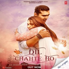Dil Chahte Ho ft Mandy Takhar song download by Jubin Nautiyal