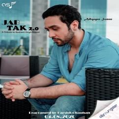 Jab Tak 2.0 song download by Adhyayan Suman