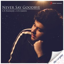 Never Say Goodbye song download by A R Rahman