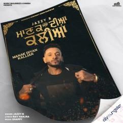 Manak Diyan Kallian song download by Jazzy B