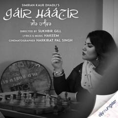Gair Haazir song download by Simiran Kaur Dhadli