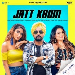 Jatt Kaum ft Gurlej Akhtar song download by Vicky Heron Wala