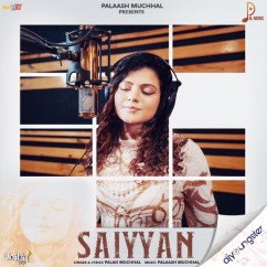 Saiyyan song download by Palak Muchhal