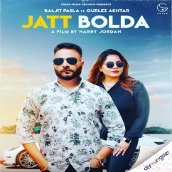Jatt Bolda ft Gurlez Akhtar song download by Baljit Pasla