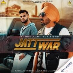 Jatt War ft Gur Sidhu song download by Jai Bhullar