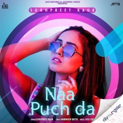 Naa Puch Da song download by Sukhpreet Kaur