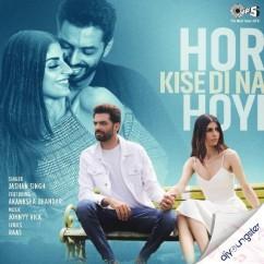 Hor Kise Di Na Hoyi song download by Jashan Singh