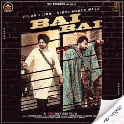 Bai Bai ft Sidhu Moose Wala song download by Gulab Sidhu